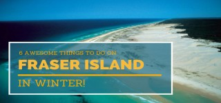 6 Awesome Things to do on Fraser Island in Winter